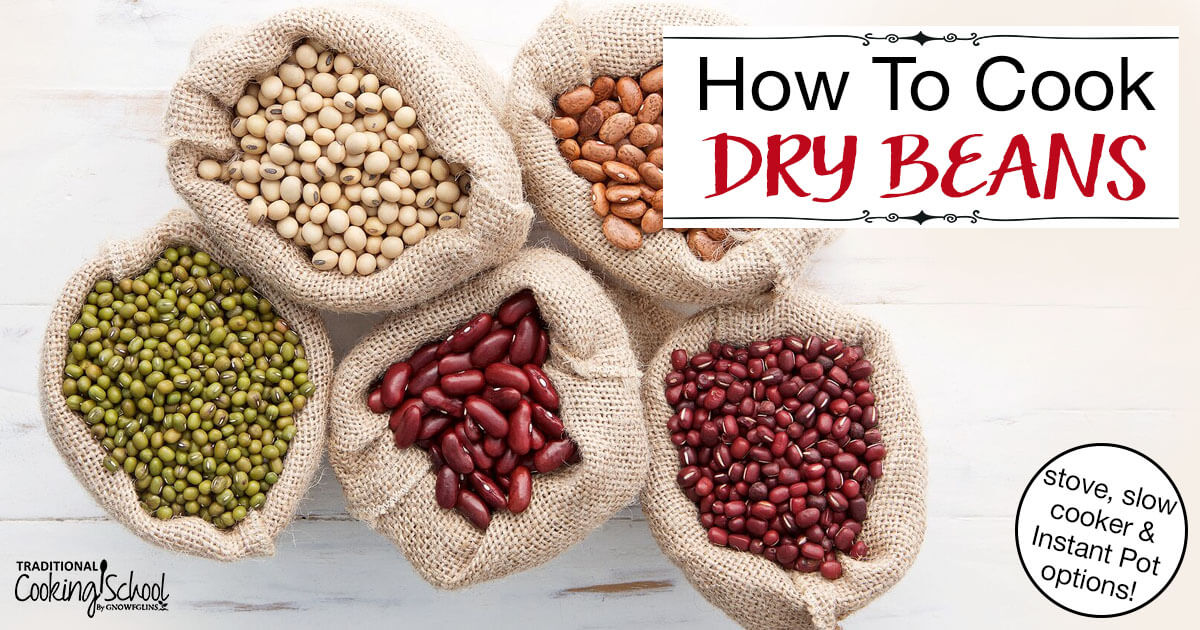 Cooking Dry Beans Traditionally For More Nutrition Easier Digestion
