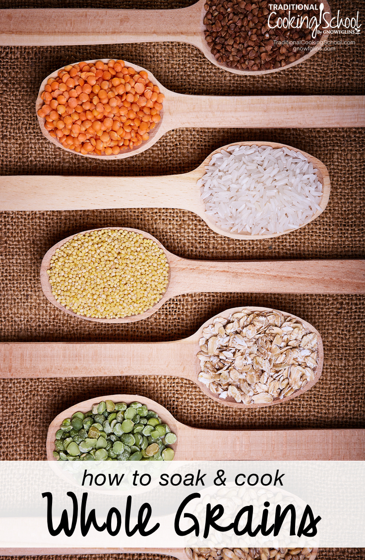 How To Soak & Cook Whole Grains | For best digestion and to reduce anti-nutrients and cooking time, grains should be soaked prior to cooking. Learn how to soak and cook whole grains, like brown rice and oats, plus lesser-known grains, like kamut, triticale, and millet with a grain cooking chart. | TraditionalCookingSchool.com
