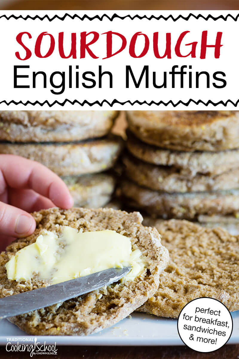 """Sourdough english muffin being spread with butter and text overlay that says, """"Sourdough English Muffins: perfect for breakfast, sandwiches & more!"""""""