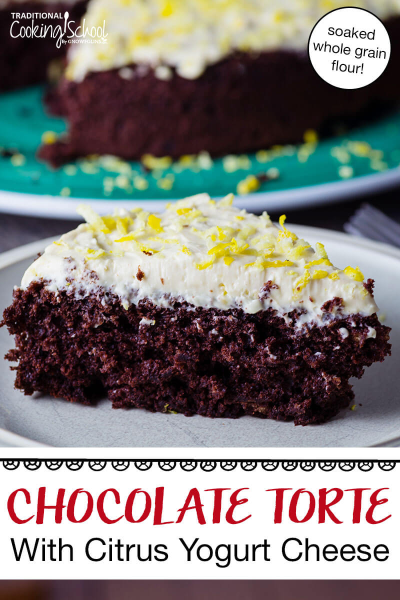 Chocolate Torte With Citrus Yogurt Cheese | A delicious and easy, soaked, whole-grain chocolate cake. Top it with a homemade yogurt cheese frosting for a dose of probiotics in your dessert. | TraditionalCookingSchool.com