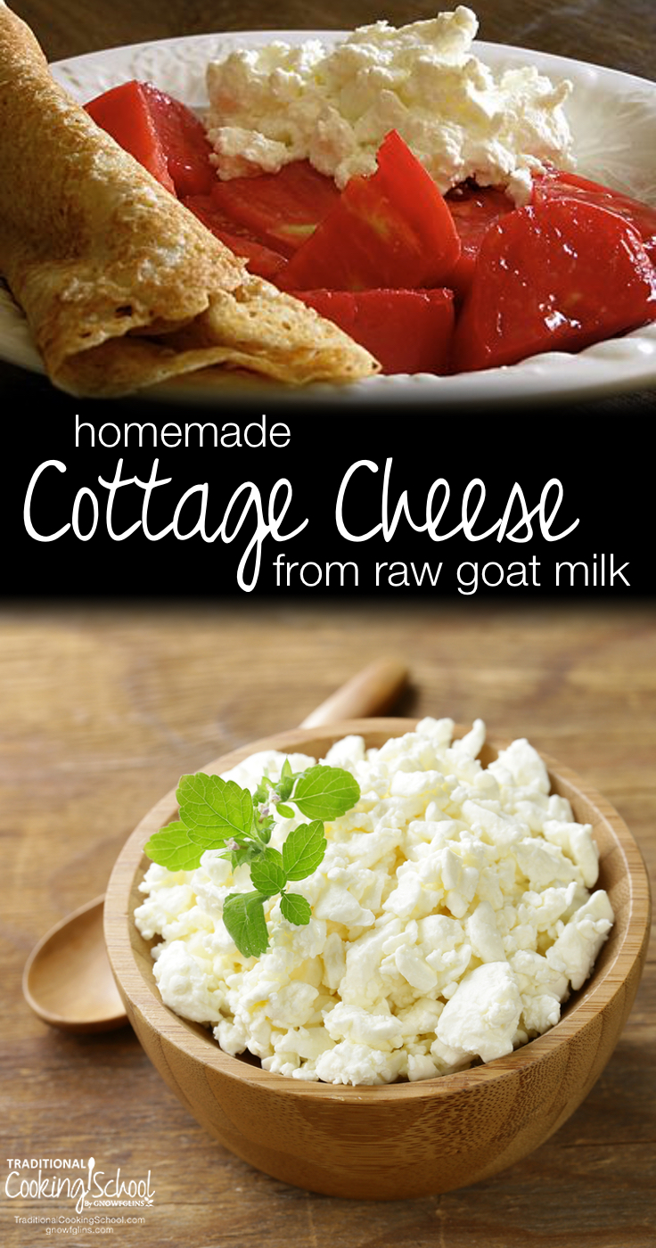 Homemade Cottage Cheese From Raw Goat Milk | Cottage cheese, crepes, and heirloom tomatoes... I can't describe what tomatoes and cottage cheese do for my taste buds, but let's just say it is perfection! The raw cheese delivers vitamins, enzymes, and beneficial probiotics. In this post, I show you how to make easy, homemade cottage cheese. | TraditionalCookingSchool.com