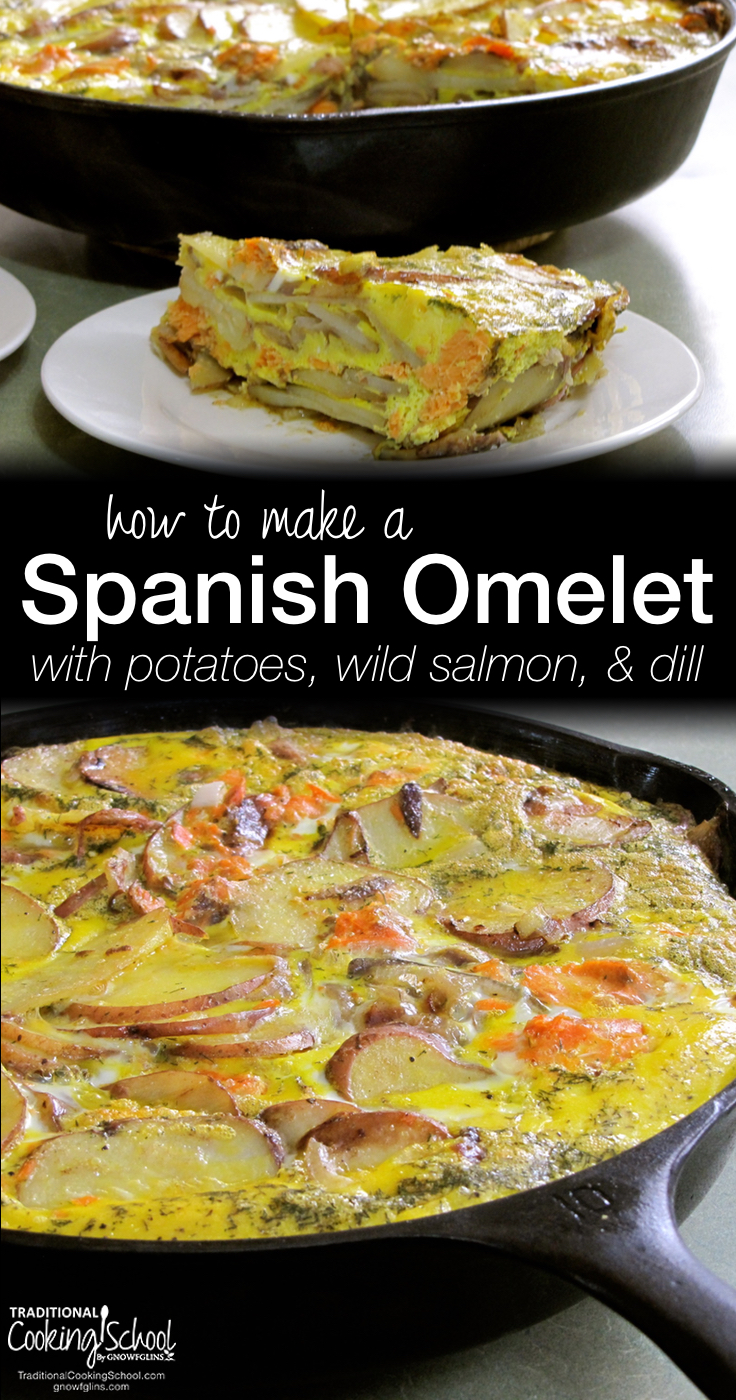 How To Make A Spanish Omelet | I first learned about tortillas -- the Spanish omelet kind -- on the BBC TV River Cottage series with Hugh Fernley-Whitingshall. This recipe includes wild salmon, potatoes, and dill. When cooked, the eggs set the whole mixture into a pie -- or Spanish omelet that's perfect for breakfast, lunch, or dinner! This post includes a free video, too. | TraditionalCookingSchool.com