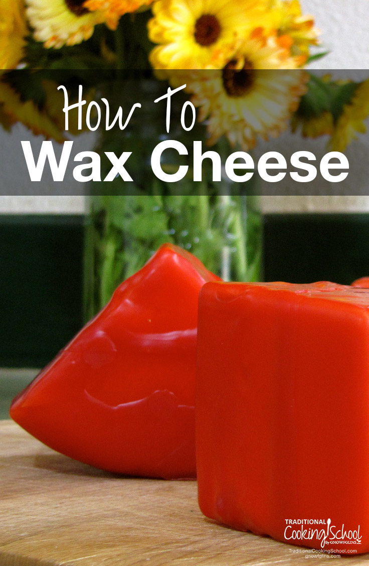 How To Wax Cheese | If you're making homemade cheese, you need to learn how to wax cheese! Waxing cuts down on mold and putrefying bacteria's access to cheese while it ages, and it also prevents cheese from drying out too much. | TraditionalCookingSchool.com