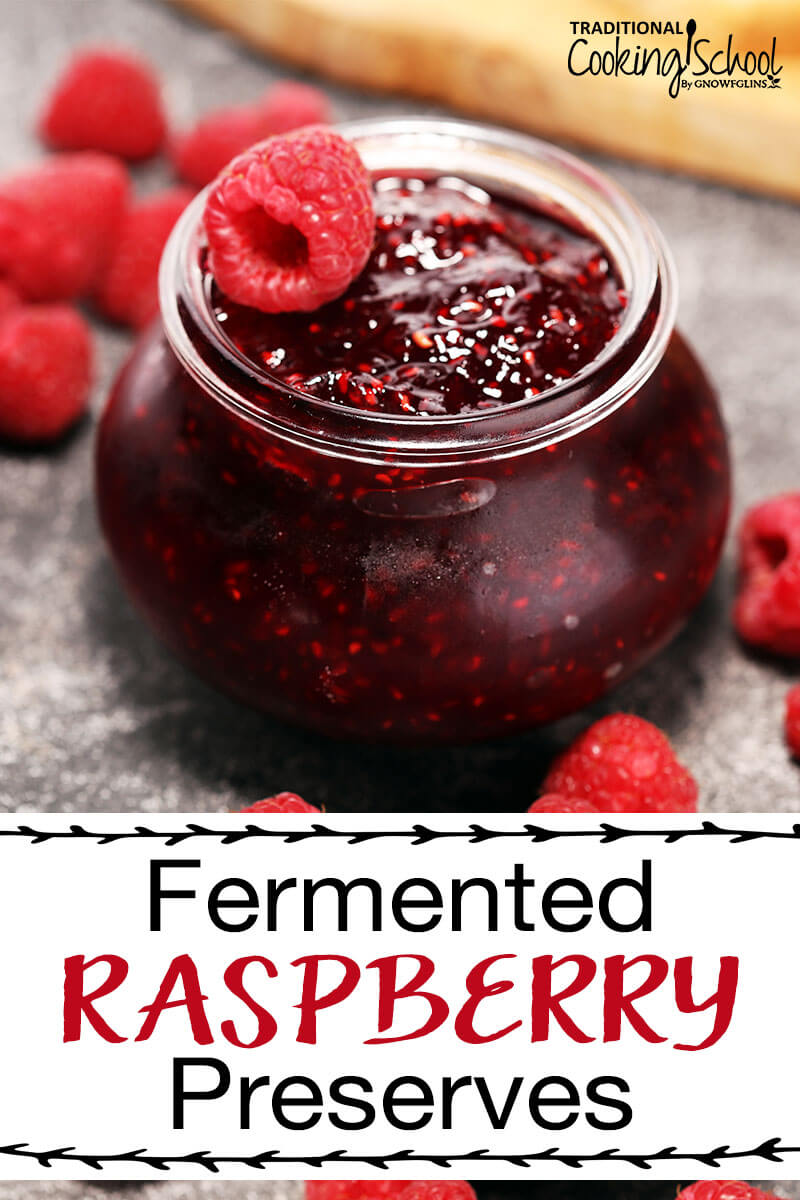 Fermented Raspberry Preserves | My favorite way to preserve raspberries is to make a lacto-fermented preserve. This increases vitamins, enzymes and probiotics making these preserves even better then the berries alone. | TraditionalCookingSchool.com