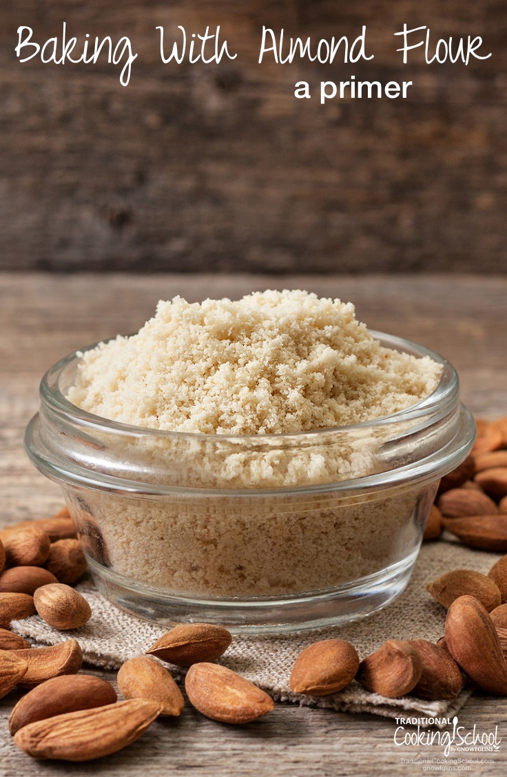 A Primer: Baking With Almond Flour | As a nutritional therapist and GAPS practitioner, I get many questions about almond flour. Many of my GAPS clients miss their favorite baked goodies from time to time and need GAPS-friendly, real food alternatives -- and almond flour often fits the bill! Almond flour is nothing more than ground almonds, but there are some important qualities we'll talk about in this post. | TraditionalCookingSchool.com