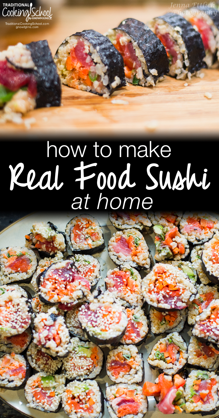 How To Make Real Food Sushi At Home | Here's how to make homemade sushi — with fresh and flexible real food ingredients! The whole family can get involved in this fun and nutritious meal. | TraditionalCookingSchool.com
