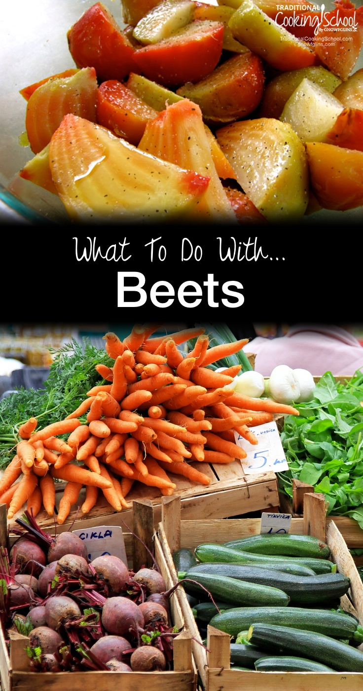 What to Do with Beets (plus a recipe for fermented beets) | Blessed with an abundance of beets? Here are some great ideas for what to do with them. | TraditionalCookingSchool.com