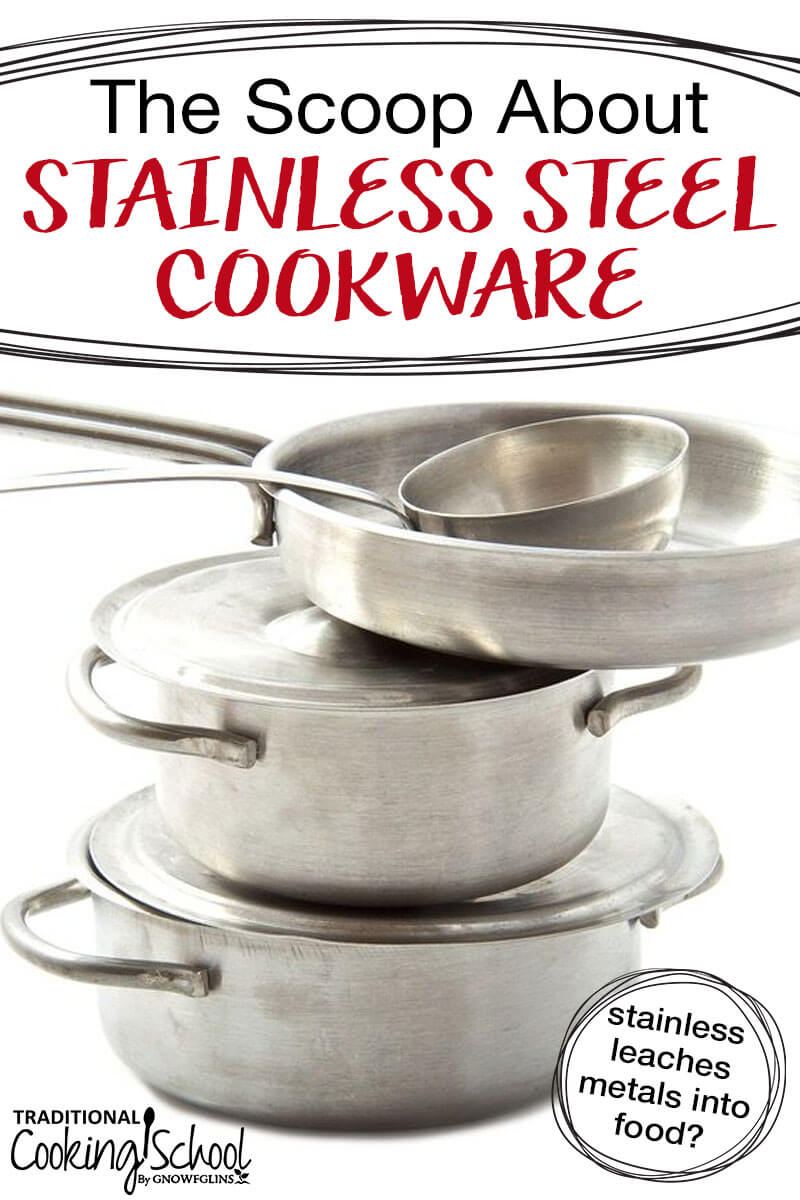 Stainless Steel Cookware: Everything You Need To Know | What is stainless steel and how do I know what type of cookware to use for my family? Here's everything you need to know about using stainless steel cookware. | TraditionalCookingSchool.com