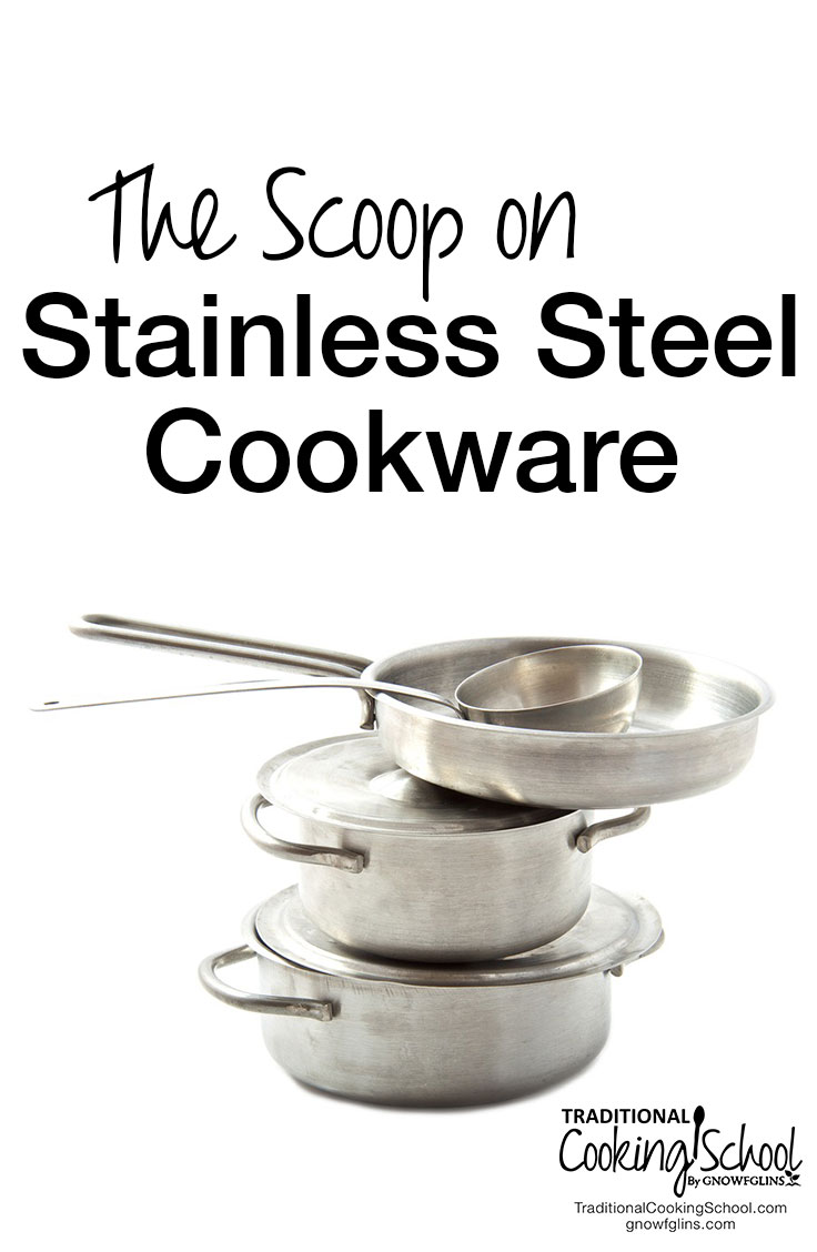 Everything You Need To Know About Using Stainless Steel Cookware