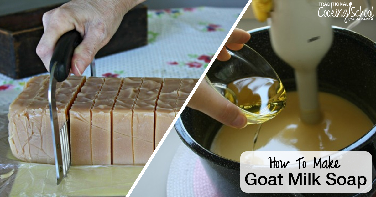 & How To Make Goat Milk Soap | Traditional Cooking School