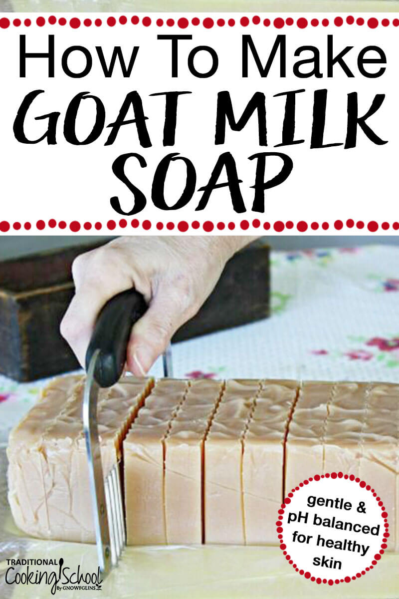 Loaf of homemade goat milk soap being cut into bars with text overlay.