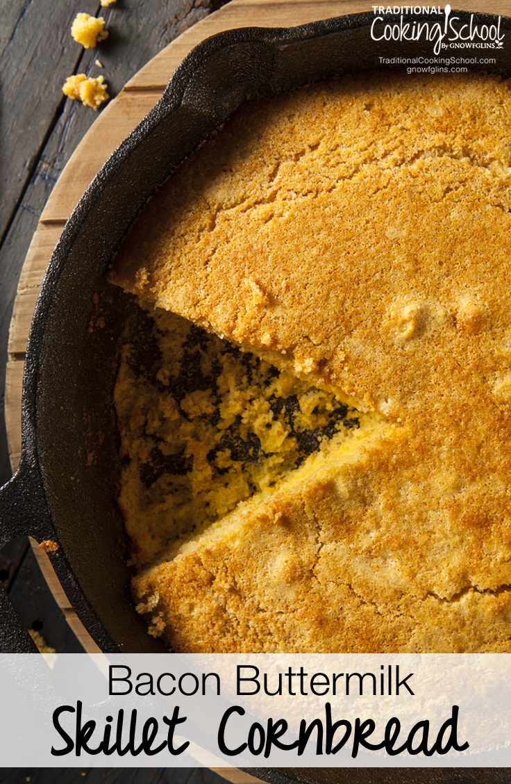 Bacon Buttermilk Skillet Cornbread | With our traditional off-grid lifestyle, it's only fitting that our family has created new Christmas and Thanksgiving traditions while still holding tight to old traditions. This moist and rustic skillet cornbread is one of those new traditions -- it's delicious! Perfect for special gatherings and ordinary dinners! | TraditionalCookingSchool.com