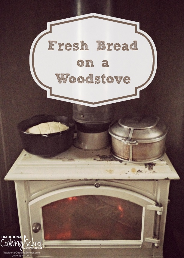 Fresh Bread On A Wood Stove | My family and I greatly enjoy our winters in Idaho. We look forward to the snowshoe hikes, the warmth and coziness of the fire, and the benefits of cooking on a wood stove all winter long. I love using my wood stove for our meals, baked goods, and of course, bread! | TraditionalCookingSchool.com