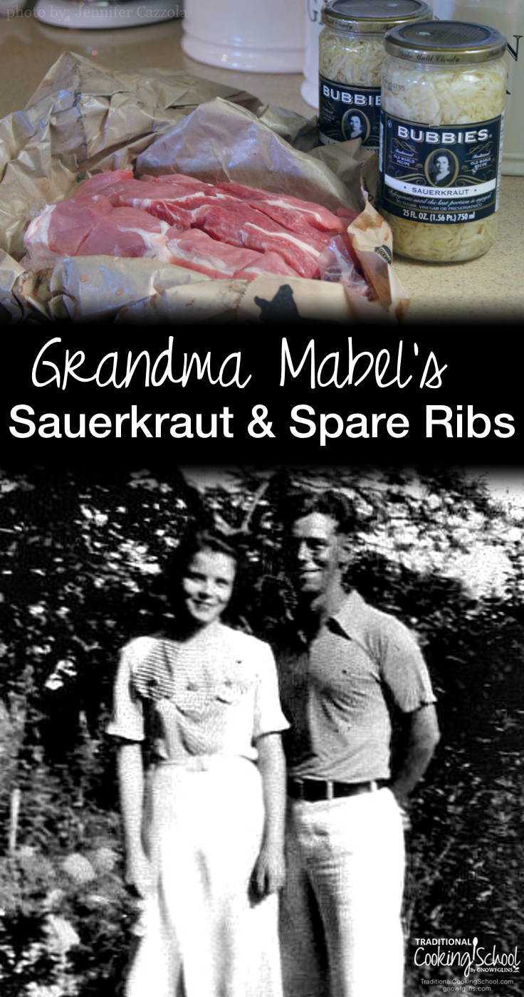 Grandma Mabel's Sauerkraut and Spare Ribs | Much of my grandmas' 82 years were spent cooking, foraging, sewing, canning, gardening, and baking. The moment we walked through the front door, we'd smell her sauerkraut and spare ribs on the stovetop. No visit was complete without it! | TraditionalCookingSchool.com