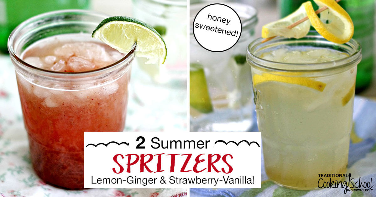 2 Summer Spritzers | I love water, but there are times when water can get rather boring. When I'm in the mood for something with pizzazz, I go for one of my homemade spritzers. I love a drink with a little bit of fizz! In fact, it was the only reason I ever drank soda (in my pre-real food days, of course). Now, I whip up a refreshing drink comprised of simple ingredients like fruit, honey syrup, and sparkling water. Yum! | TraditionalCookingSchool.com