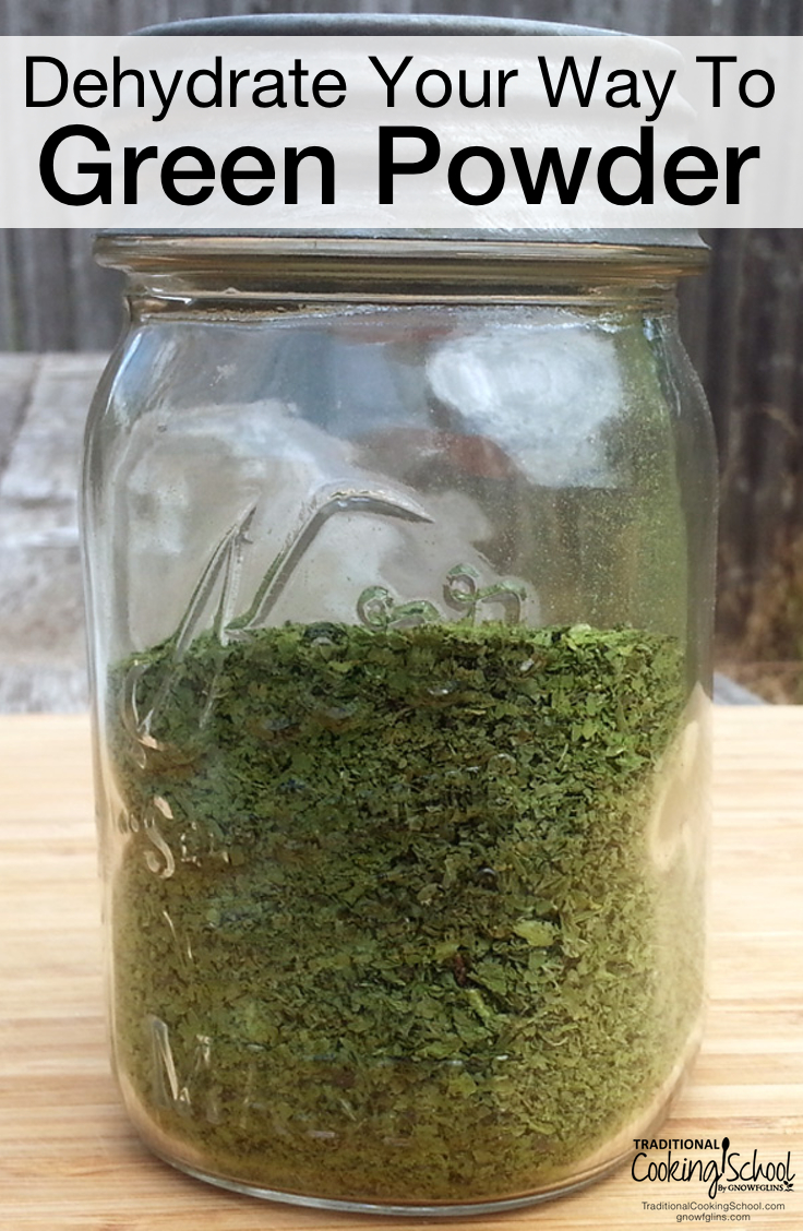 Dehydrate Your Way To Green Powder | I know I can freeze my greens, but I have an even better way of preserving the them -- I turn them into a nutritious green powder which I can then add to countless dishes (even on the sly). Here's how to dehydrate greens into powder! | TraditionalCookingSchool.com