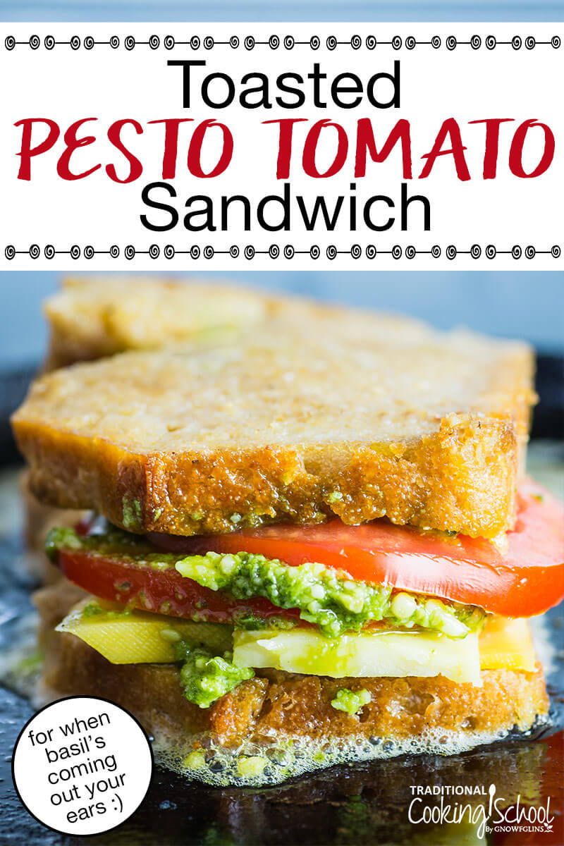 Toasted Pesto Tomato Sandwich | Basil plants giving you a bumper crop? Don't let it go to waste. Prolific basil adds robust flavor to any dish. Whip up some pesto so you can enjoy this light, buttery summer sandwich. This sandwich is out of this world delicious with that other summer wonder -- heirloom tomato slices. | TraditionalCookingSchool.com