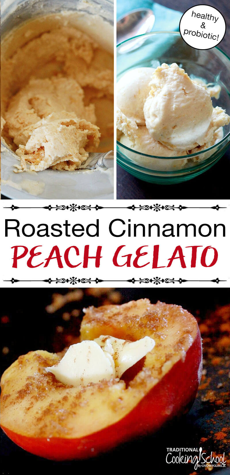 Roasted Cinnamon Peach Probiotic Gelato | Can ice cream be a health food? Um, YES! This hybrid of creamy gelato and frozen yogurt will keep your good little tummy bugs and your summer sweet tooth happy. And my favorite thing about this recipe is the caramelized roasted peaches! | TraditionalCookingSchool.com