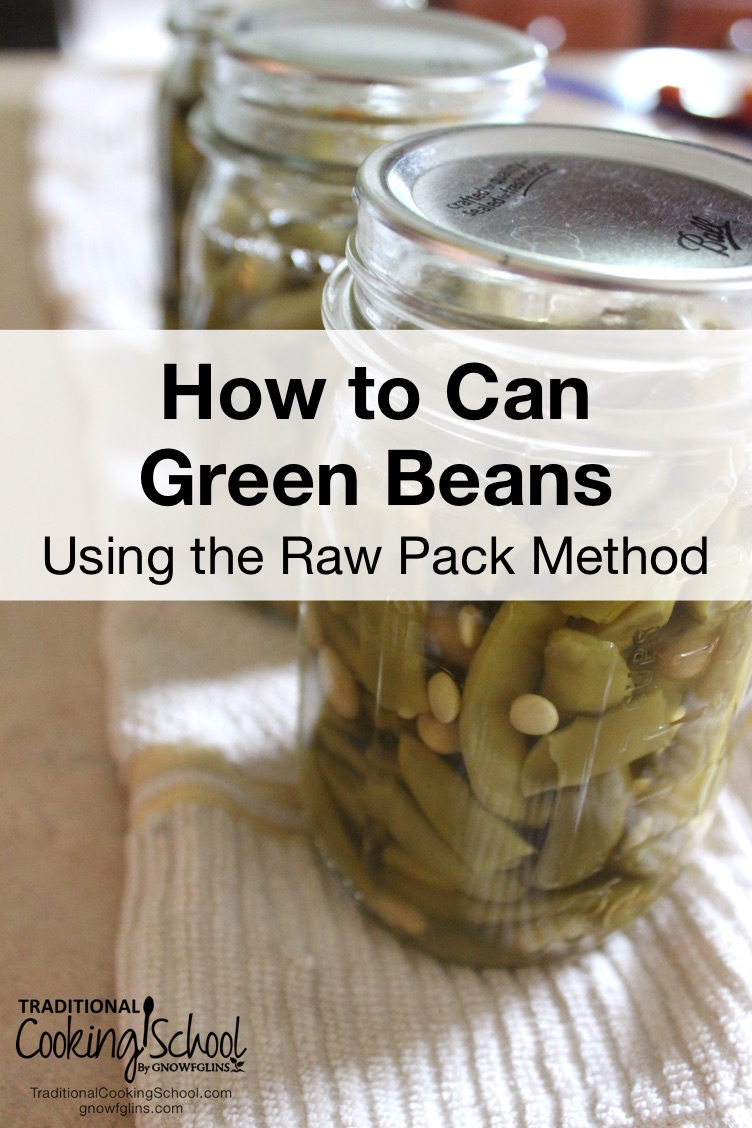 How To Pressure Can Green Beans (Raw-Pack Method) | We can't sacrifice food safety. I consider some quick canning methods to be unsafe. Not the raw pack method, though -- it's both safe and time-saving. Learn how to pressure can green beans using the raw-pack method! | TraditionalCookingSchool.com
