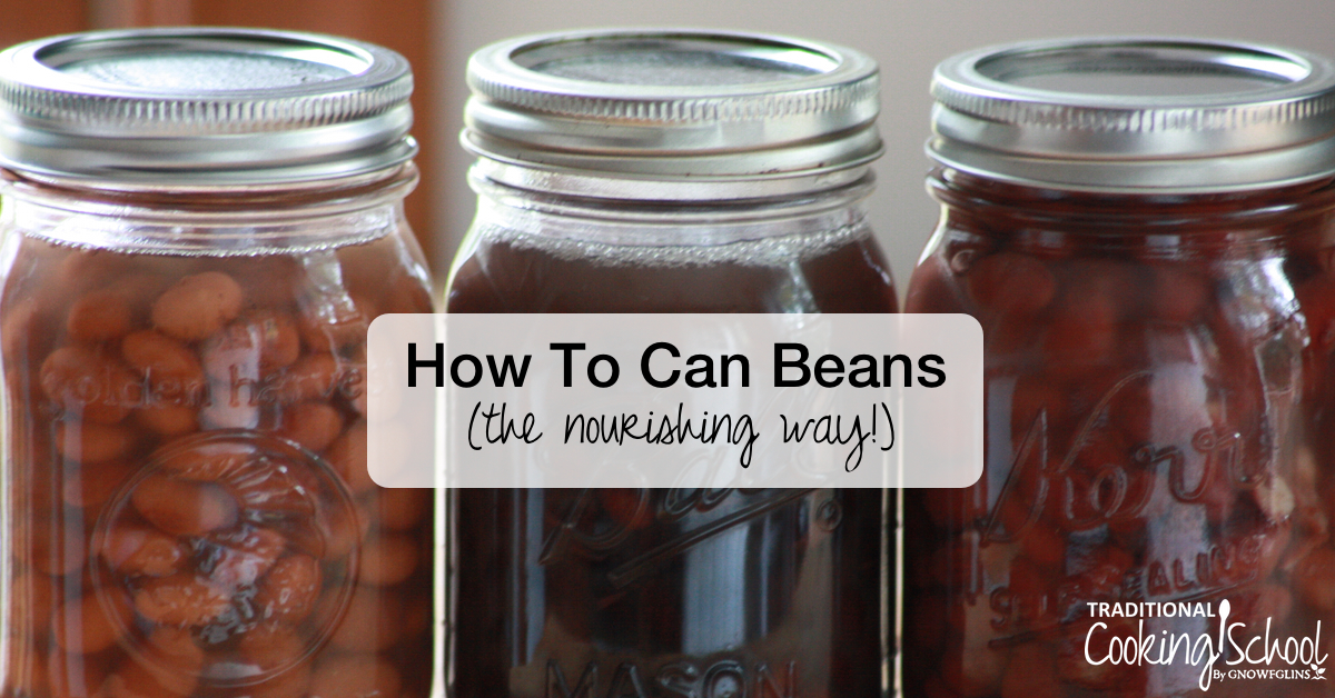 How To Can Beans The Nourishing Way