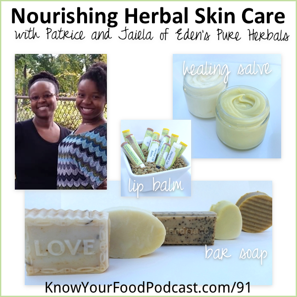 Patrice -- and her daughter Jaiela -- and I really hit it off. These knowledgeable ladies are the enthusiastic owners of Eden's Pure Herbals. They're passionate about making skin care products that heal and nourish using the beneficial properties of herbs. Read the post or listen to the podcast to find out how to enter to win a generous giveaway package! | KnowYourFoodPodcast.com/91
