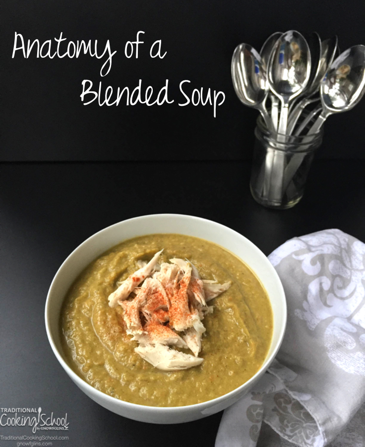 Anatomy of a Blended Soup | The sky's the limit when it comes to deciding what to put in your blended soups. Use up any stray produce: an extra potato that didn't get baked, bits of broccoli or red pepper from a party tray, zucchini that's gone soft, wilty herbs that might be thrown out anyway... Anything is fair game. And delicious! | TraditionalCookingSchool.com