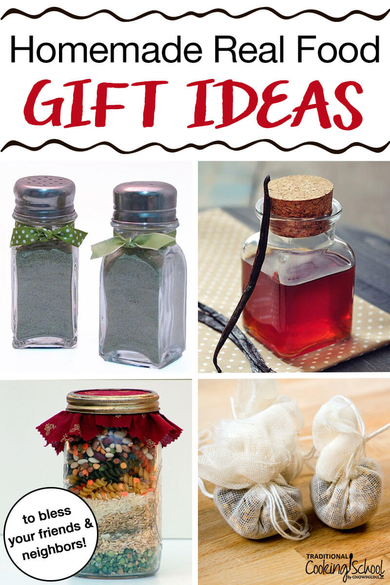 These are real food gifts that specifically provide for a need or hearken to a greater gift than just the gift itself. The gifts are a thoughtful ministry to honor and care for the deeper physical and emotional needs of our friends and neighbors. | TraditionalCookingSchool.com