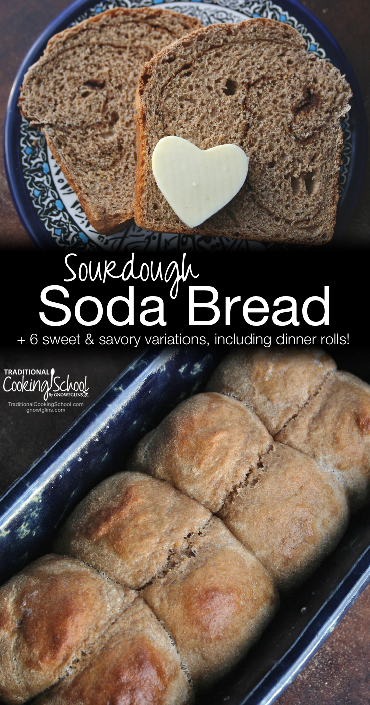 Sourdough Soda Bread | What if I told you that you could have the same tastiness of the sourdough English muffin but with even less effort? Enjoy and join my victory dance as we enjoy slice after slice of nourishing, whole grain, sourdough goodness! Get cinnamon swirl bread, mini loaves, and even sourdough dinner rolls with this versatile recipe. | TraditionalCookingSchool.com