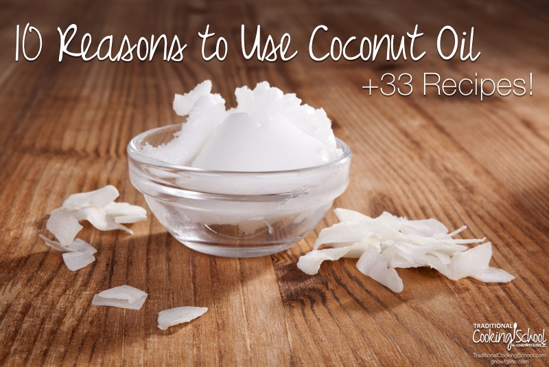 10 Reasons To Use Coconut Oil + 33 Recipes! | If you've been around traditional/paleo/real foodies for any length of time, the subject of coconut oil has probably come up! Unlike the popular fats like canola oil, vegetable oil, and wannabe butter spreads, saturated fats (like coconut oil) are actually the healthiest fats you can eat and use in a variety of ways. Here are 10 reasons to use coconut oil... plus 33 recipes! | TraditionalCookingSchool.com