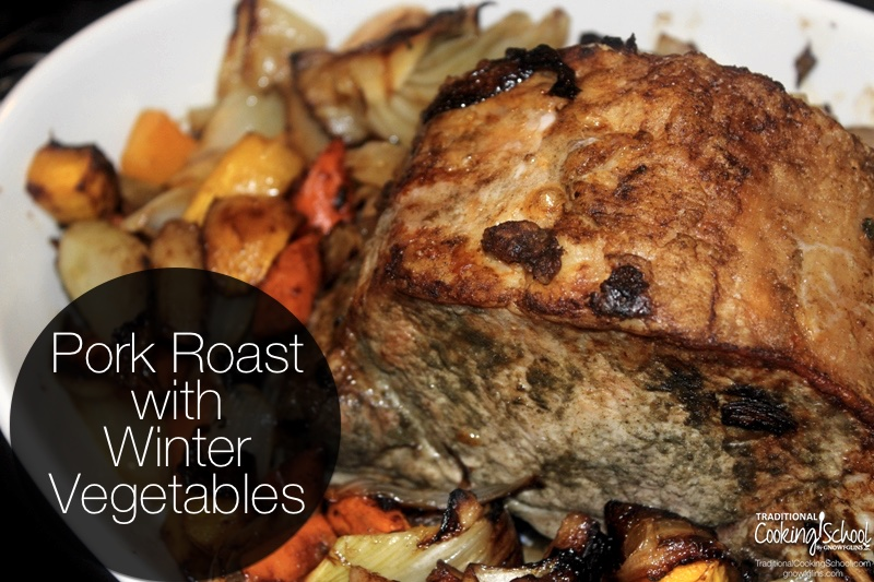 "Once upon a time, ""seasonal eating"" applied to everything -- not just spring onions, summer berries, or fall pumpkins. Meats were seasonal, too. Pork was most plentiful in winter when the cold temperatures insured proper hog butchering conditions. Here's a winter pork roast, where you can make use of whatever winter vegetables you've got on hand. 
