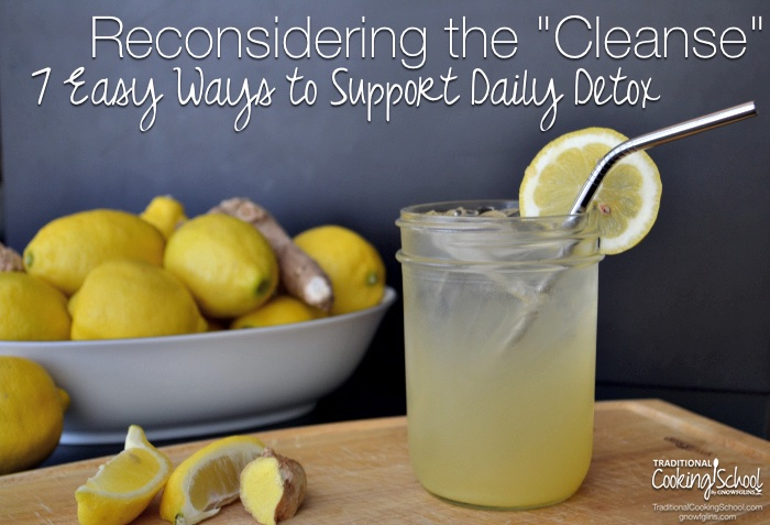 Sadly, this world of ours is a toxic place. We don't need to panic, however, because our bodies are amazingly designed by our Creator to detox on their own every single day. Here are 7 effective, simple, and inexpensive things you can support your body's natural detox pathways. | TraditionalCookingSchool.com