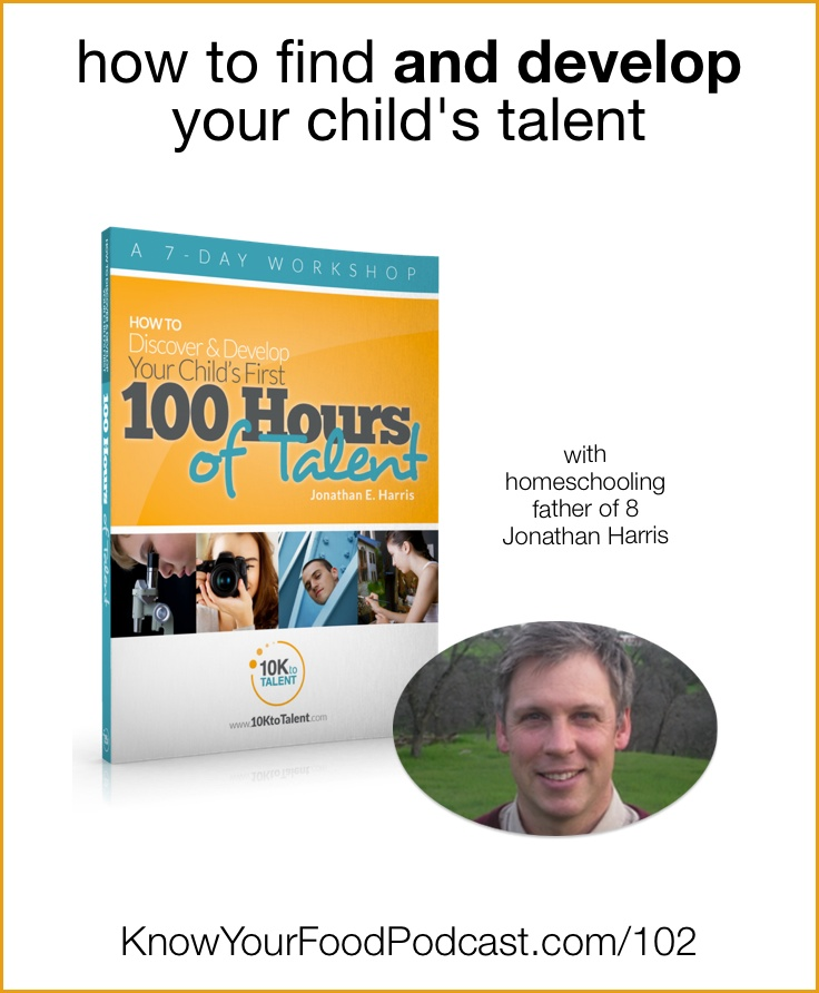 What if our children could develop true, valuable, marketable talent even before they leave our homes -- so when they are on their own, they are already passionate and successful experts in their fields? Jonathan Harris is committed to helping his children do just that. Also in today's episode... the tip of the week! | KnowYourFoodPodcast.com/102