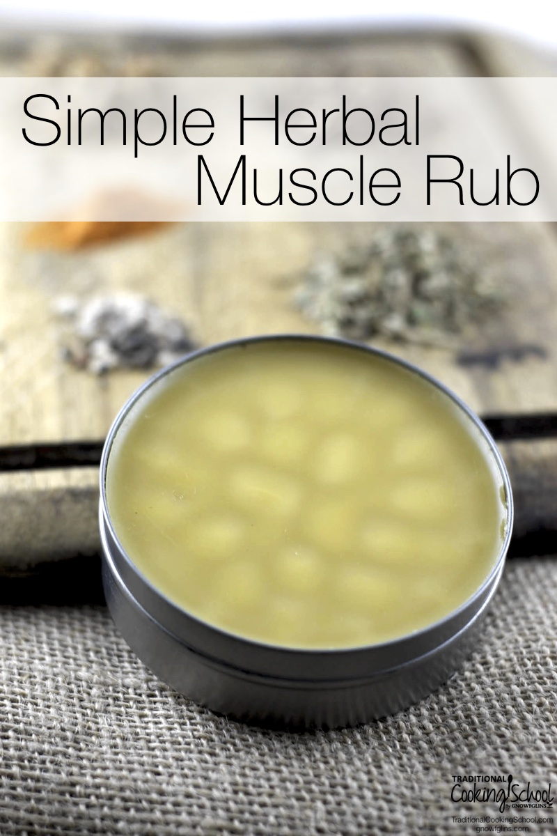 Simple Herbal Muscle Rub | If you're in pain, you want to sooth the ache, right? Do you reach for the tube of muscle rub full of questionable ingredients? Of course not! Here's a simple herbal muscle rub that heals the body with God-given ingredients. | TraditionalCookingSchool.com