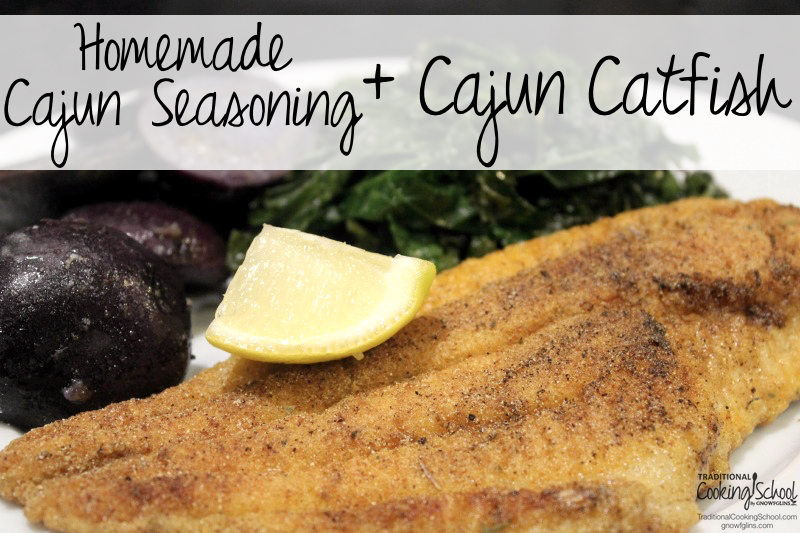 Cajun food focuses on local ingredients found in the bayous and river delta, and (unsurprisingly) their menus feature fish and seafood quite often. Like catfish, which ranks high on the list of comfort foods for many a Southerner who grew up catching them, rolling them in cornmeal, and frying them. I use eleven different seasonings in my custom spicy blend! | TraditionalCookingSchool.com
