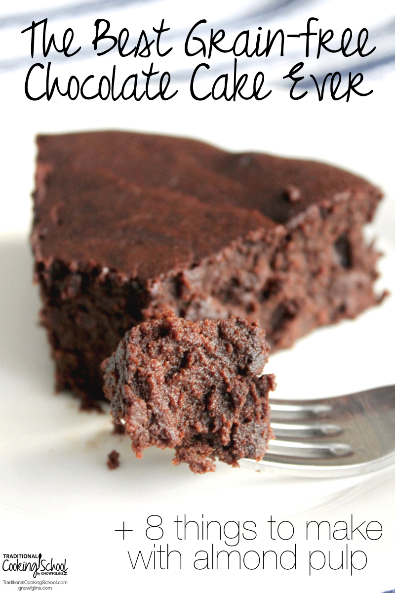 """The Best Grain-Free Chocolate Cake Ever {+8 things to make with almond pulp}   My husband named this """"The Best Chocolate Cake Ever"""". He actually told me to throw out all of my other cake recipes, including those decadent sugar-laden treats I made before we started changing our diet.   TraditionalCookingSchool.com"""