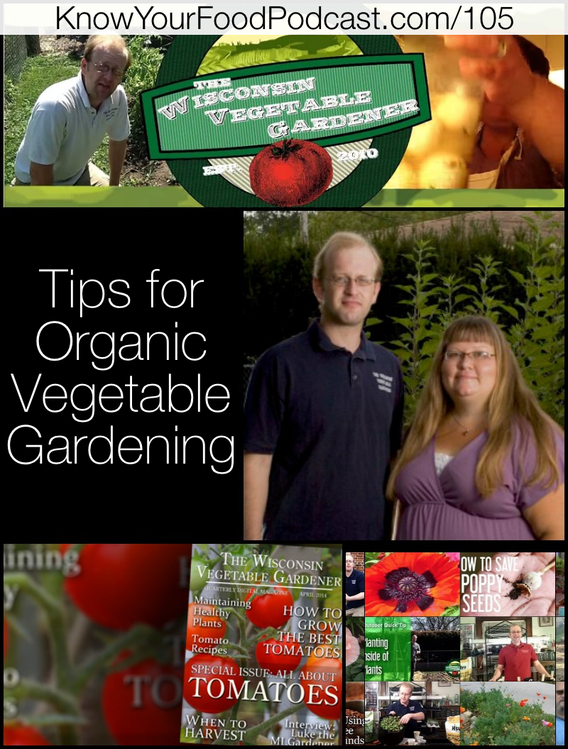 They grew up gardening, each of them. One in the country, one in the city. And when they met and married, their common interest became their favorite past-time. Today, Holly joins me to share some really great tips about organic vegetable gardening. Listen in! Plus... the tip of the week! | KnowYourFoodPodcast.com/105