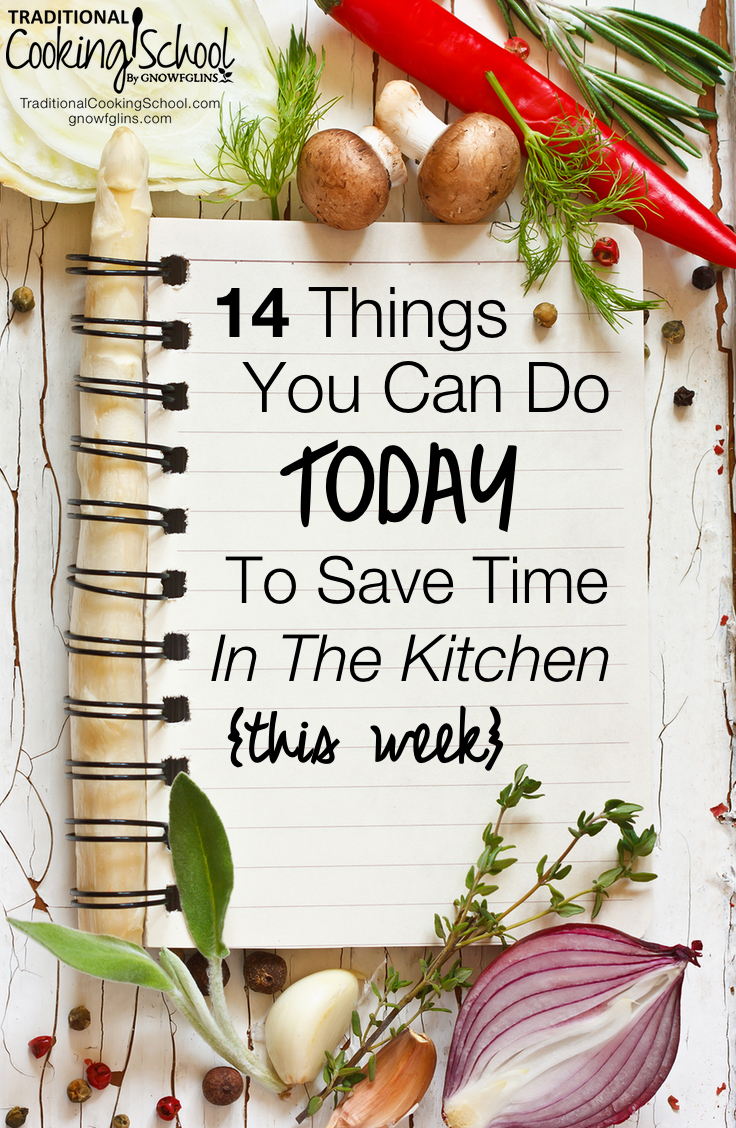14 Things You Can Do Today To Save Time In The Kitchen This Week | I've been there -- in the kitchen for 12 hours straight only to come out with a few quarts of yogurt, a loaf of bread, and dinner for that night. It's not a fun place to be. I can help -- here are 14 simple things you can do TODAY to save yourself some time in the kitchen this week. | TraditionalCookingSchool.com