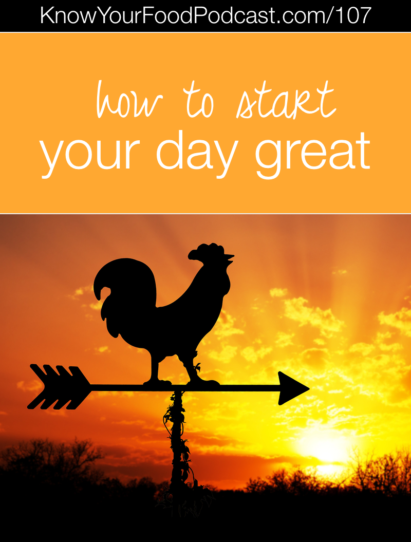 How to Start Your Day Great | We all have challenges we can't eliminate from our lives. However, the choices we make about how to care for ourselves can either help or sabotage our efforts to get through those obstacles triumphantly (in God's grace). In today's episode, I'm sharing the 5 steps I follow to start my day great. Plus, the tip of the week! | KnowYourFoodPodcast.com/107