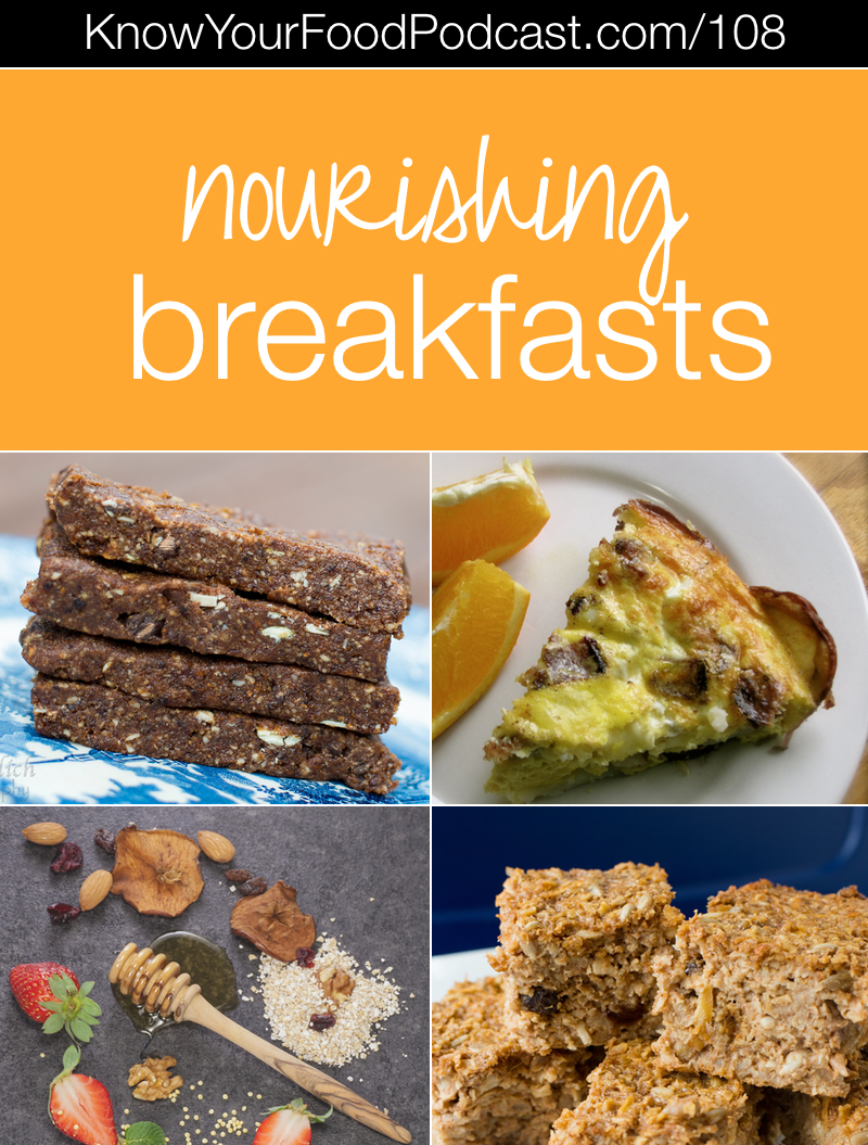 Nourishing Breakfasts | Want to hit your day hard and well? Don't neglect these 4 things -- plus my best ideas for nourishing, healthy, energizing breakfasts. Plus, the tip of the week comes from Katrina and a listener question from Naomi! | KnowYourFoodPodcast.com/108