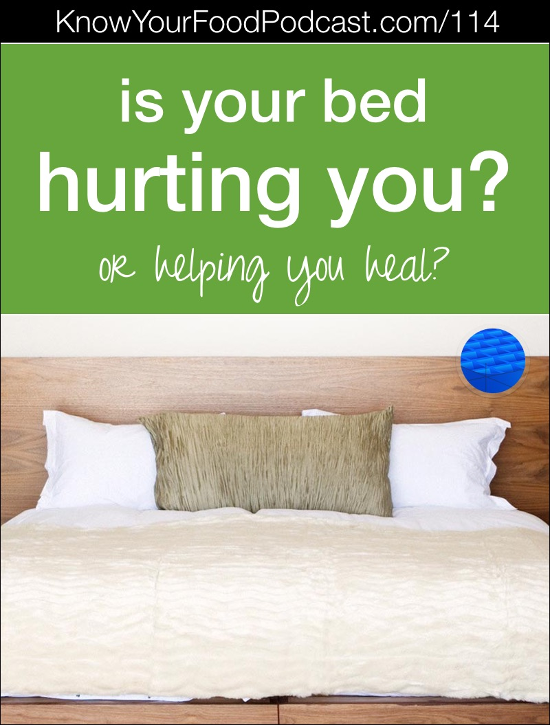 Is Your Bed Hurting You -- Or Helping You Heal? | I know a lot of you struggle to get a good night's sleep. You may be waking up in more pain than when you went to bed. So, you need to find the *right* sleep surface - non-toxic, supportive, comfortable and durable. Can a bed really help you heal - instead of hurt you as you sleep? Yes, and here's that bed... | KnowYourFoodPodcast.com/114