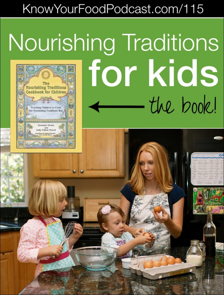 Nourishing Traditions for Kids | Did the book Nourishing Traditions change your life like it did ours? Then you'll be thrilled to hear there's another book in the NT line... for kids! (And we're giving away 3 copies!) I couldn't be more thrilled to share it with you -- yes, because of the gorgeous illustrations and beautiful kid-friendly layout -- and also because it's written by long-time Traditional Cooking School member and friend, Suzanne Gross. | KnowYourFoodPodcast.com/115