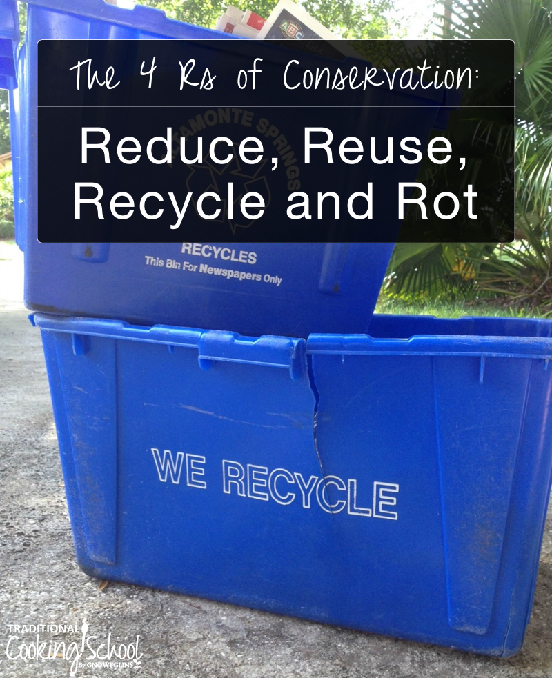 """Reduce, Reuse, Recycle, Rot   """"The care of the Earth is our most ancient and most worthy, and after all, our most pleasing responsibility. To cherish what remains of it and to foster its renewal is our only hope."""" --Wendell Berry. Just like everything else, it's a journey beginning at your own front door. Here are a few ideas to help you Reduce, Reuse, Recycle, and Rot in your own home, neighborhood, and town.   TraditionalCookingSchool.com"""