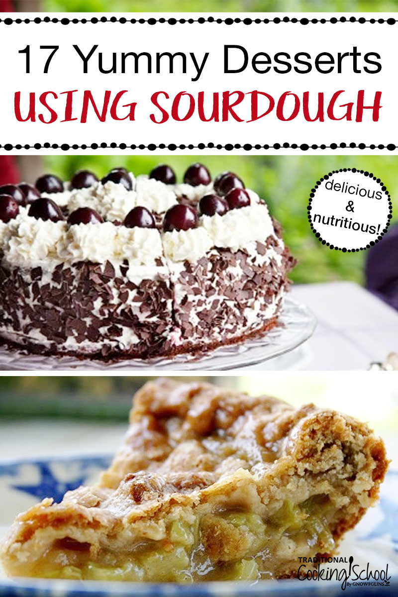 "17 Yummy Desserts Using Sourdough | Do you love sourdough, too? Then you'll love this collection of 17 gorgeous, delicious, and nutritious sourdough dessert recipes. Sourdough is the best grain prep method we have, so it's my personal favorite when it comes to baking anything. A good sourdough recipe rises to the top of my ""try"" list. 