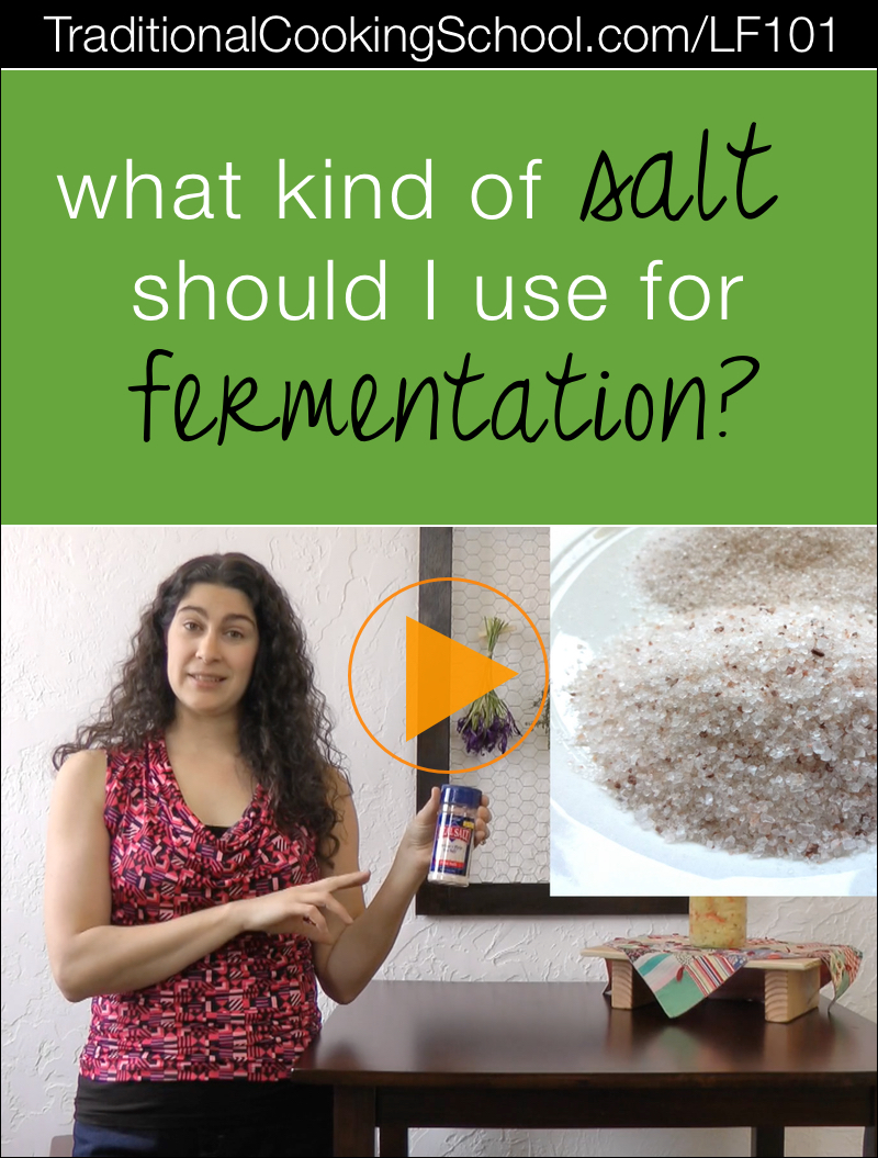 What kind of salt should I use for fermenting? | Over the years, I've received lots of questions about fermenting. Today's question in my Lacto-Fermentation 101 series is... what salt should you use for fermentation? It's important to choose your salt carefully! | TraditionalCookingSchool.com/LF101