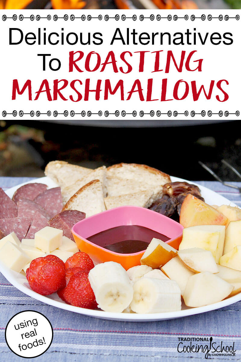 Delicious Real Food Alternatives to Roasting Marshmallows | With food-allergies and a wide variety of diets to accommodate, my family set out to experiment with alternatives to the usual campfire fare. Here are our favorite tasty (and healthy!) alternatives, plus ways to spice-it-up, dip-it-up, and turn it into a special treat. | TraditionalCookingSchool.com