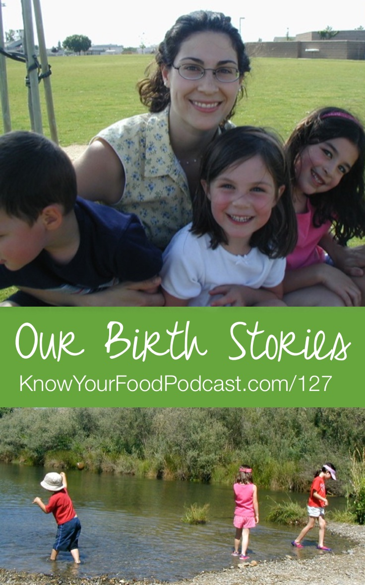Our Birth Stories | Our children are precious and we're thankful for each one and each birth. God gave us wonderful births and healthy children, in spite of my poor diet (back then). I hope that today's podcast encourages you that every day presents an opportunity to get on the right path and it's never too late! | KnowYourFoodPodcast.com/127