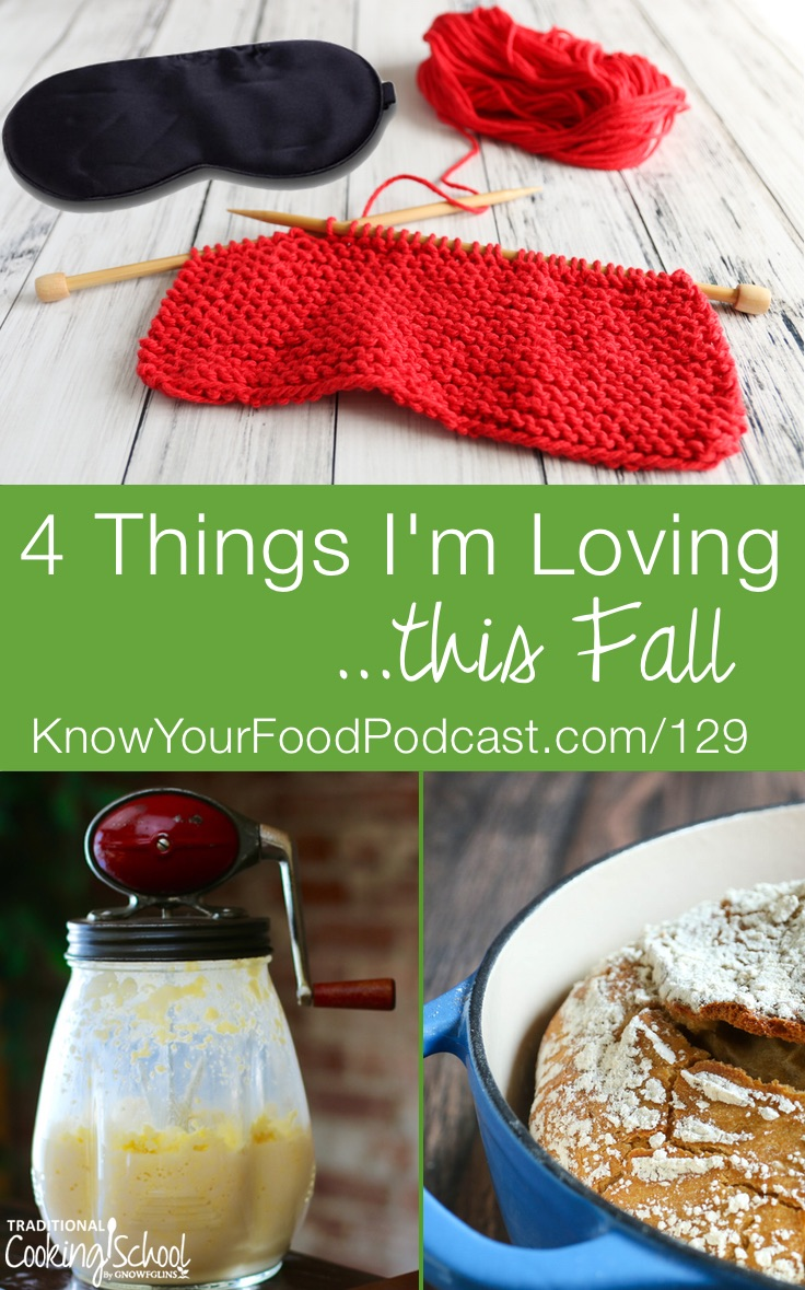 4 Things I'm Loving This Fall | Dishcloths, a Dazey butter churn, no-knead einkorn bread, and a mulberry silk eye mask... what do these all have in common? They're the things I'm loving this Fall! Find out why in today's podcast -- plus for more info, check out the links and photos. | KnowYourFoodPodcast.com/129