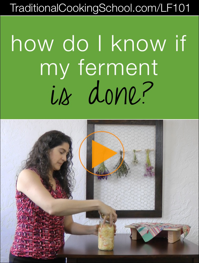 How Do I Know If My Ferment Is Done? | Over the years, I've received lots of questions about fermenting. Today's question in my Lacto-Fermentation 101 series is... how do I know my ferment is done? The answer is... | TraditionalCookingSchool.com/LF101