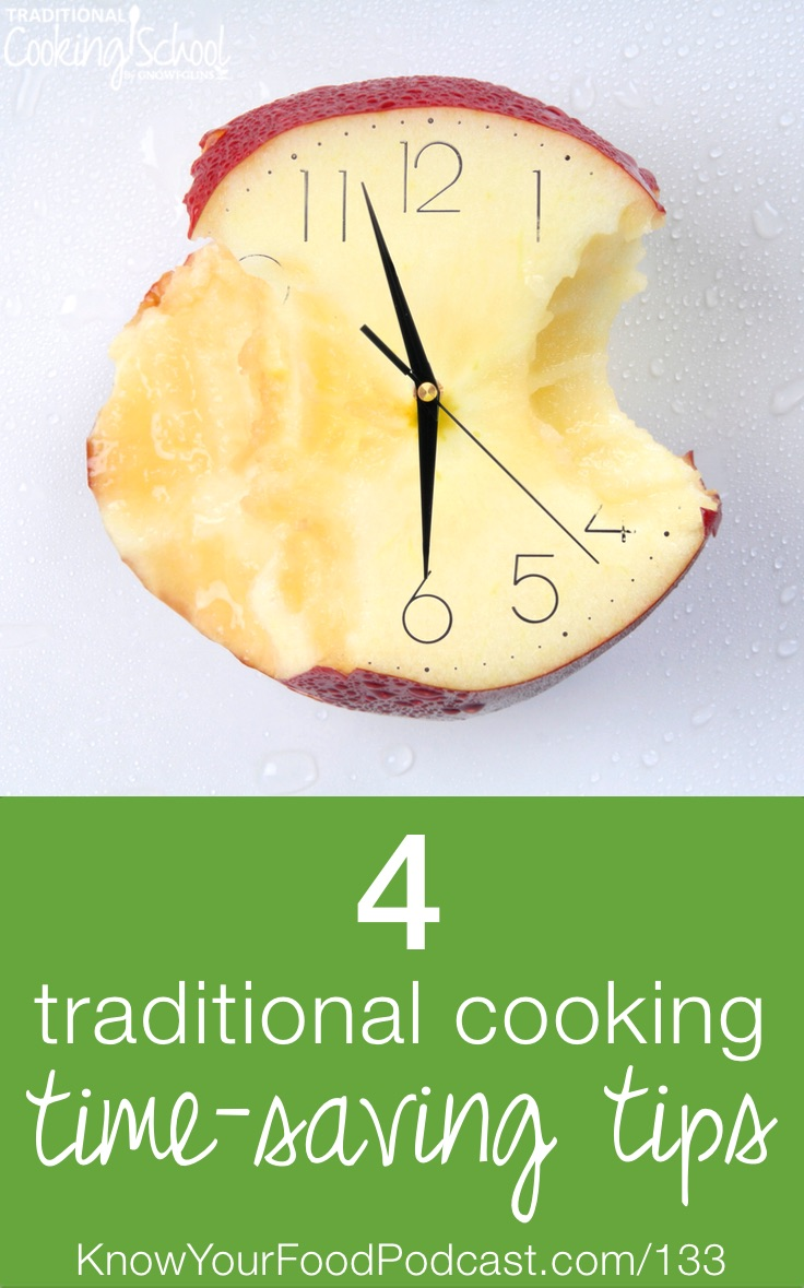 4 Traditional Cooking Time-Saving Tips | How *do* you do it? How do you juggle traditional cooking day without going crazy, turning to non-real food, or losing sleep? In today's podcast, I'm sharing 4 of my own time-saving traditional cooking tips -- the exact same tips I follow to keep sane, healthy, happy, and rested. | KnowYourFoodPodcast.com/133