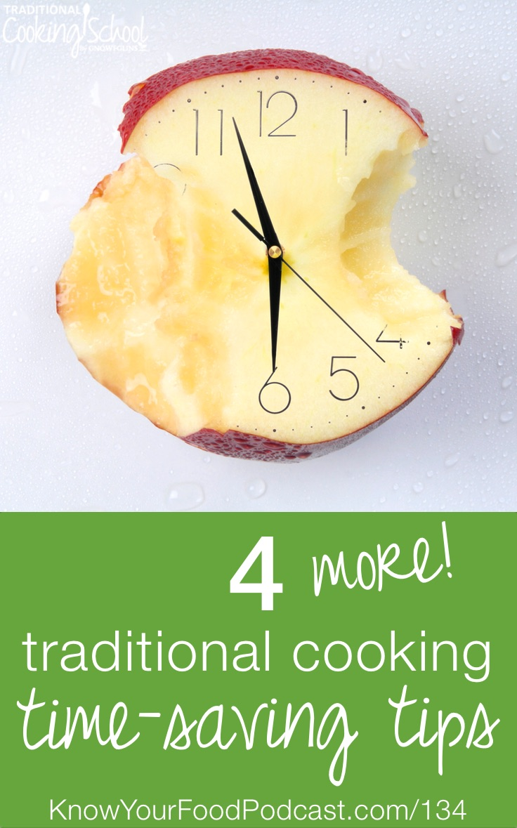 4 *More* Traditional Cooking Time-Saving Tips | Here are 4 *more* tips to help you save time with your traditional cooking... clean up as you go, keep a sink full of soapy water, go to bed with a clean kitchen, and work in 15 minute increments. | KnowYourFoodPodcast.com/134